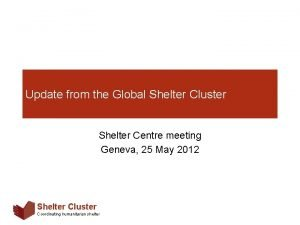 Update from the Global Shelter Cluster Shelter Centre