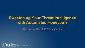 Sweetening Your Threat Intelligence with Automated Honeypots Alexander