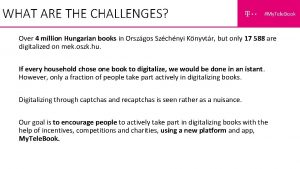 WHAT ARE THE CHALLENGES Over 4 million Hungarian