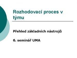 Rozhodovac proces v tmu Pehled zkladnch nstroj 6