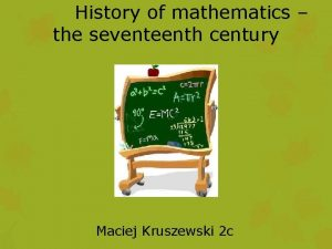 History of mathematics the seventeenth century Maciej Kruszewski