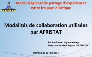 Atelier Rgional de partage dexpriences entre les pays