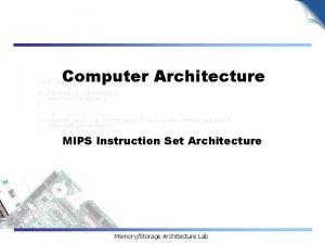 Computer Architecture MIPS Instruction Set Architecture MemoryStorage Architecture
