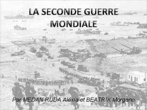 LA SECONDE GUERRE MONDIALE Par MEDAN RUDA Alxia