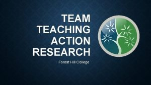TEAM TEACHING ACTION RESEARCH Forest Hill College FHC