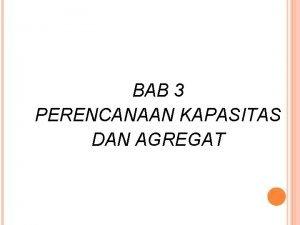 BAB 3 PERENCANAAN KAPASITAS DAN AGREGAT Perencanaan Agregat