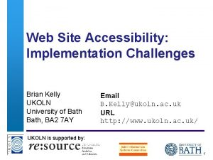 Web Site Accessibility Implementation Challenges Brian Kelly UKOLN