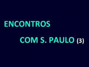 ENCONTROS COM S PAULO 3 A GRAA tempo
