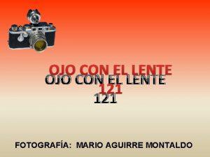 OJO CON EL LENTE 121 FOTOGRAFA MARIO AGUIRRE