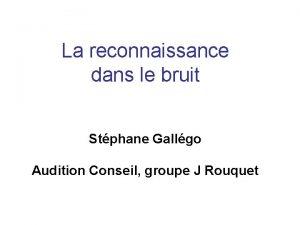 La reconnaissance dans le bruit Stphane Gallgo Audition