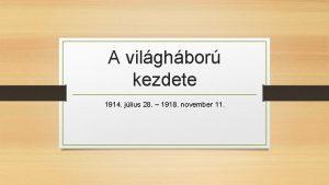 A vilghbor kezdete 1914 jlius 28 1918 november