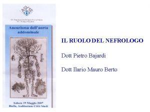 IL RUOLO DEL NEFROLOGO Dott Pietro Bajardi Dott