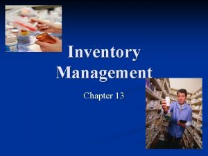 Inventory Management Chapter 13 Inventory Management n An