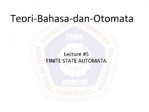 TeoriBahasadanOtomata Lecture 5 FINITE STATE AUTOMATA Finite State