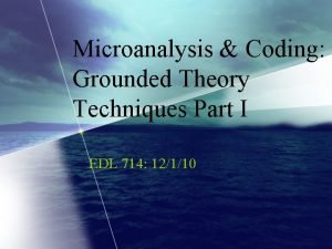 Microanalysis Coding Grounded Theory Techniques Part I EDL