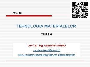TCM IEI TEHNOLOGIA MATERIALELOR CURS 6 Conf dr