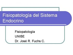 Fisiopatologa del Sistema Endocrino Fisiopatologa UNIBE Dr Jos
