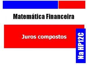 Juros compostos Na HP 12 C Matemtica Financeira