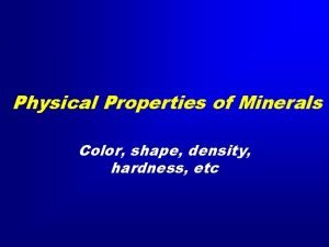Physical Properties of Minerals Color shape density hardness
