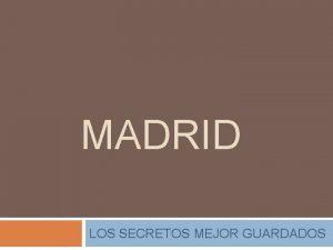 MADRID LOS SECRETOS MEJOR GUARDADOS Mosc No Madrid