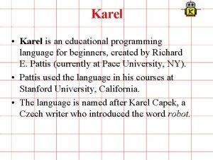 Karel Karel is an educational programming language for