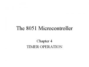 The 8051 Microcontroller Chapter 4 TIMER OPERATION Timer