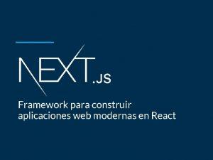 Framework para construir aplicaciones web modernas en React