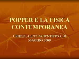 POPPER E LA FISICA CONTEMPORANEA URBINO LICEO SCIENTIFICO