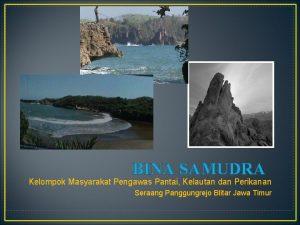 BINA SAMUDRA Kelompok Masyarakat Pengawas Pantai Kelautan dan