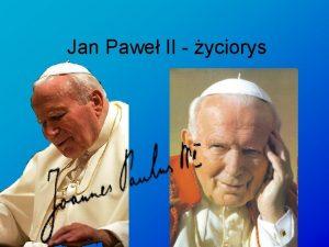 Jan Pawe II yciorys Kiedy papie caego ludu