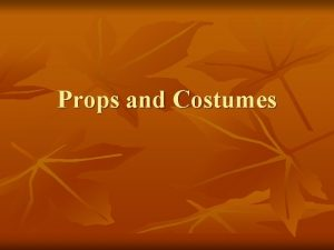 Props and Costumes Props n a script for