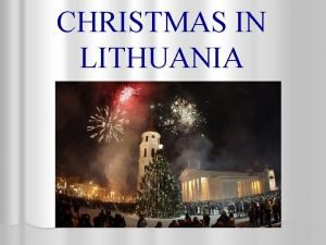 CHRISTMAS IN LITHUANIA In Lithuania there are tree