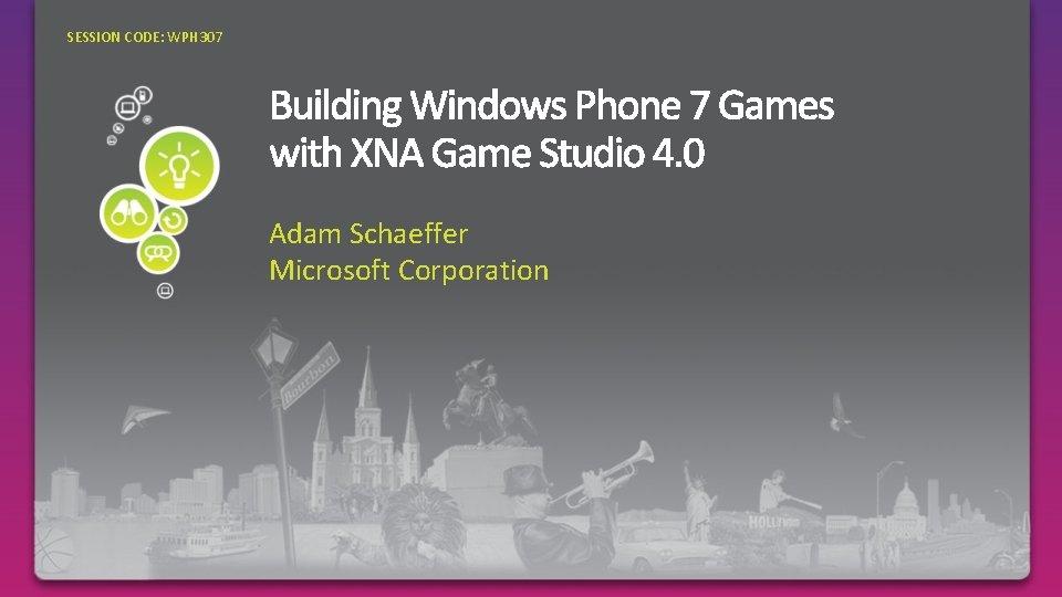 SESSION CODE WPH 307 Adam Schaeffer Microsoft Corporation