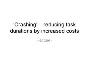 Crashing reducing task durations by increased costs lecture