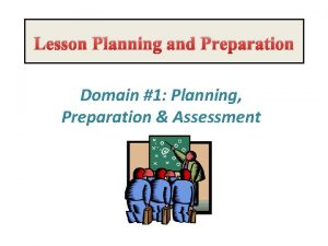 Lesson Planning and Preparation Domain 1 Planning Preparation