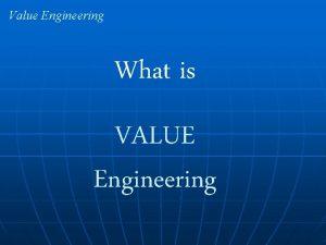 Value Engineering What is VALUE Engineering Value Engineering