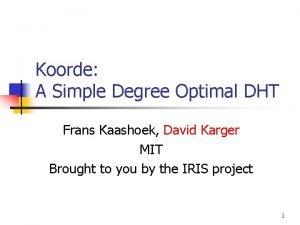 Koorde A Simple Degree Optimal DHT Frans Kaashoek