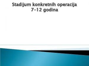 Stadijum konkretnih operacija 7 12 godina Konzervacija Siguran