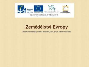 Zemdlstv Evropy Autorem materilu nenli uvedeno jinak je