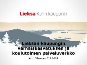 Lieksan kaupungin varhaiskasvatuksen ja koulutoimen palveluverkko Arto Sihvonen