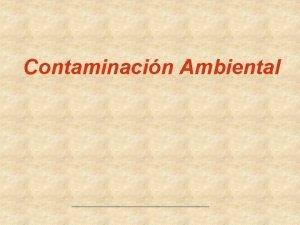 Contaminacin Ambiental Introduccin En la actualidad nuestro mundo