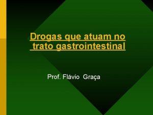 Drogas que atuam no trato gastrointestinal Prof Flvio
