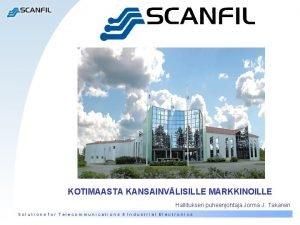 KOTIMAASTA KANSAINVLISILLE MARKKINOILLE Hallituksen puheenjohtaja Jorma J Takanen