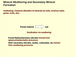 Mineral Weathering and Secondary Mineral Formation weathering chemical