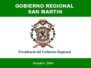GOBIERNO REGIONAL SAN MARTIN Presidencia del Gobierno Regional