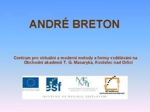 ANDR BRETON Centrum pro virtuln a modern metody