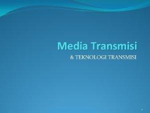 Media Transmisi TEKNOLOGI TRANSMISI 1 Tipetipe Media Transmisi