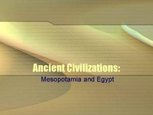 Ancient Civilizations Mesopotamia and Egypt Neolithic Revolution Also