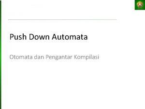 Push Down Automata Otomata dan Pengantar Kompilasi Tujuan