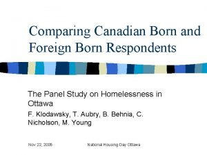 Comparing Canadian Born and Foreign Born Respondents The
